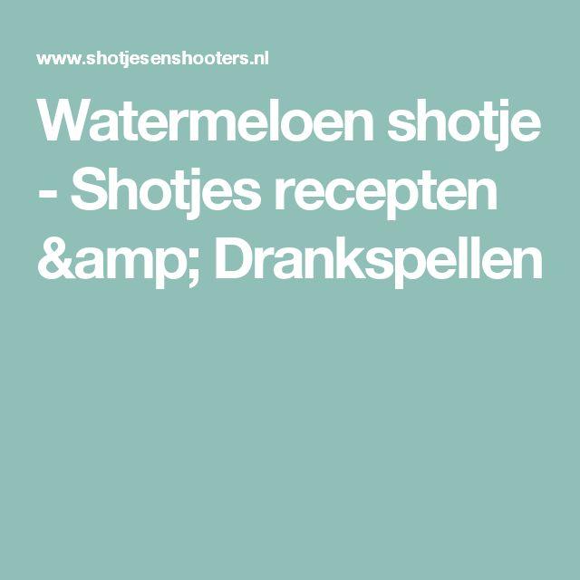 Watermeloen shotje - Shotjes recepten & Drankspellen