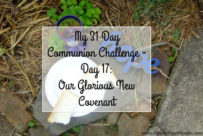 Our Glorious New Covenant - Day 17