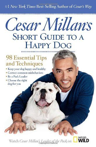 Cesar Millan's Short Guide to a Happy Dog: 98 Essential Tips and Techniques - http://www.thepuppy.org/cesar-millans-short-guide-to-a-happy-dog-98-essential-tips-and-techniques/