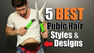 How To Trim Your Pubes Like A PRO! 5 BEST Pubic Hair Designs For Men