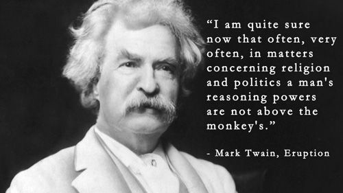 Mark Twain quote: man's reasoning powers are not above the monkeys in religion and politics