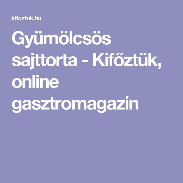 Gyümölcsös sajttorta - Kifőztük, online gasztromagazin