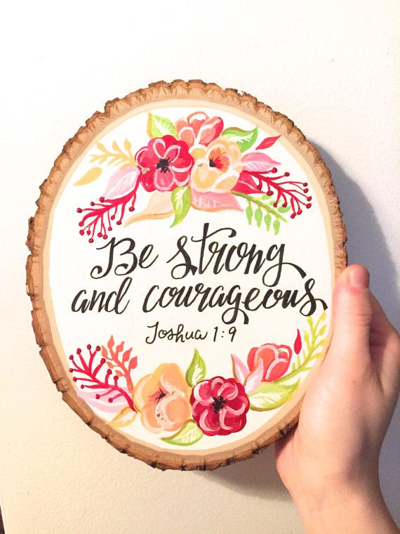 Be Strong and Courageous Joshua 1:9 Wood slice Acrylic painting by HaleyMillerPaintings
