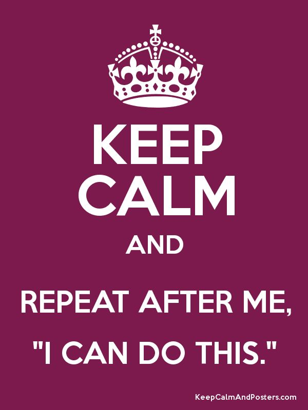 KEEP CALM AND REPEAT AFTER ME,