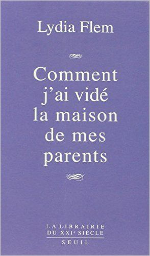 Amazon.fr - Comment j'ai vidé la maison de mes parents - Lydia Flem - Livres