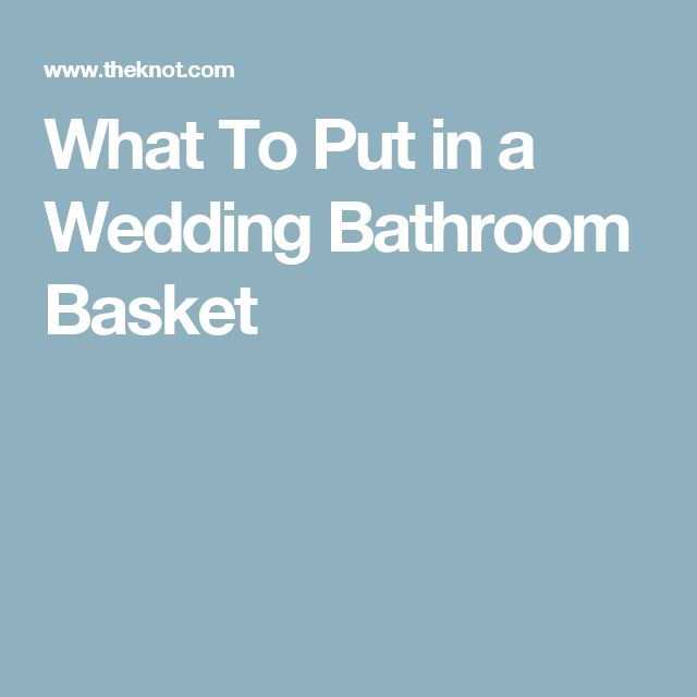 What to put in baskets in bathrooms at a wedding