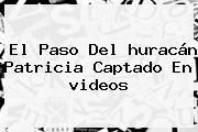 http://tecnoautos.com/wp-content/uploads/imagenes/tendencias/thumbs/el-paso-del-huracan-patricia-captado-en-videos.jpg Videos Del Huracan Patricia. El paso del huracán Patricia captado en videos, Enlaces, Imágenes, Videos y Tweets - http://tecnoautos.com/actualidad/videos-del-huracan-patricia-el-paso-del-huracan-patricia-captado-en-videos/