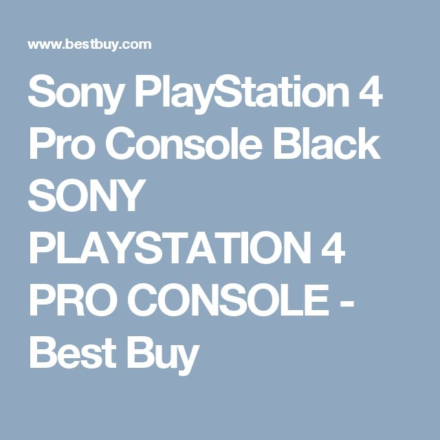 Sony PlayStation 4 Pro Console Black SONY PLAYSTATION 4 PRO CONSOLE - Best Buy