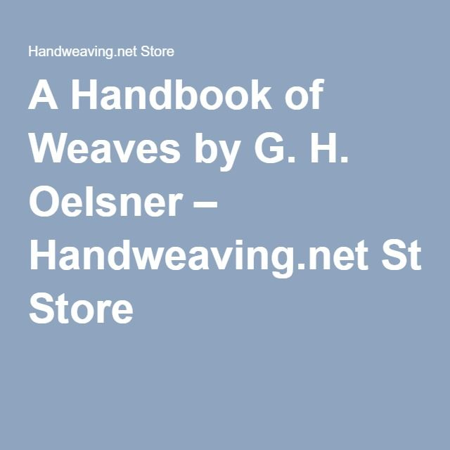 A Handbook of Weaves by G. H. Oelsner – Handweaving.net Store