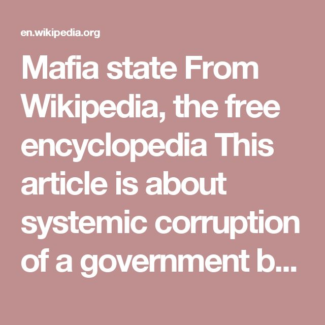 """Mafia state From Wikipedia, the free encyclopedia This article is about systemic corruption of a government by organised crime syndicates. For the 2011 book about Russia, see Mafia State (book). This article refers to a systematic corruption of a government by major organized crime syndicates. For the greater connotation that literally means """"rule by thieves"""", see Kleptocracy. Political corruption Concepts Bribery Cronyism Kleptocracy Economics of corruption Electoral fraud Legal plunder…"""
