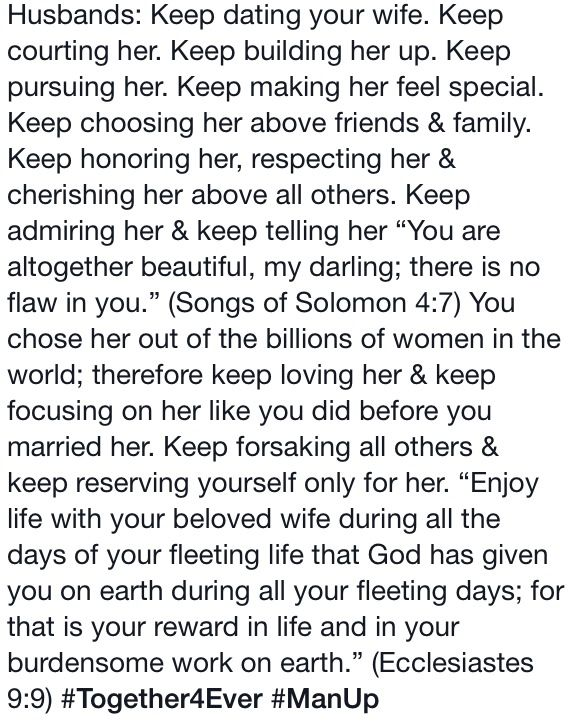 """Colossians 3:19, """"husbands love your wives and do not be harsh with them"""". As a man, you need to do everything for your wife, and if you're not married yet, memorize verses like this one because it's all about unconditional love towards your wife and being a good example for other men."""