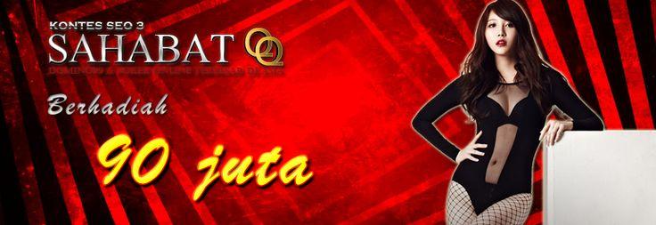 Ikuti kontes seo http://sahabatqq.casino sekarang juga dan dapatkan jutaan rupiah sebesar 90 juta (pendaftaran gratis)