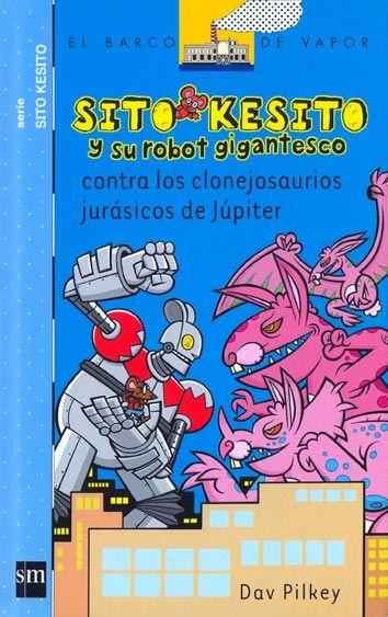 Sito Kesito y su robot gigantesco contra los clonejosaurios jurásicos de Júpiter, de Dav Pilkey. (VERDE)