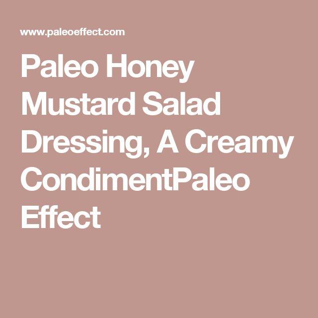 Paleo Honey Mustard Salad Dressing, A Creamy CondimentPaleo Effect