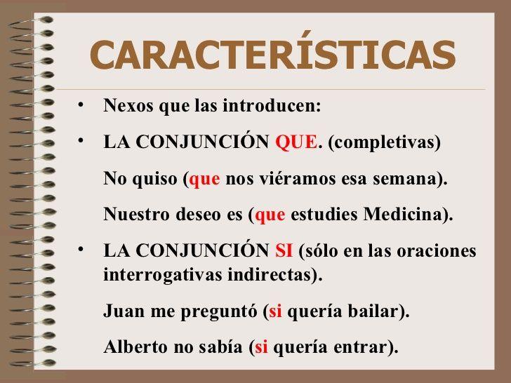 CARACTERÍSTICAS <ul><li>Nexos que las introducen: </li></ul><ul><li>LA CONJUNCIÓN  QUE . (completivas) </li></ul><ul><li>N...