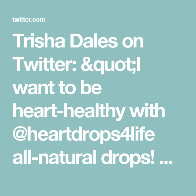 "Trisha Dales on Twitter: ""I want to be heart-healthy with @heartdrops4life all-natural drops! Get yours FREE with @socialnature to #trynatural https://t.co/sDrGFE37LA"""