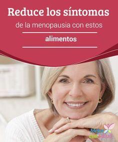 Reduce los síntomas de la menopausia con estos alimentos ¿Buscas opciones que te ayuden a reducir los síntomas de la menopausia? Hay que reconocer que muchas mujeres sienten temor de llegar a esta etapa de la vida por los mitos que hay alrededor de ella.