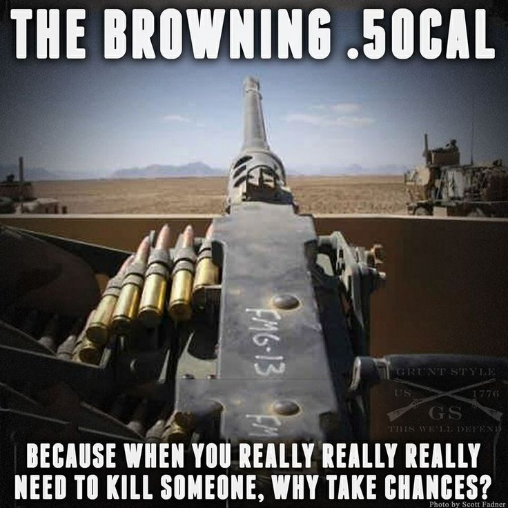 Cause nothing's better than a .50csl Browning.