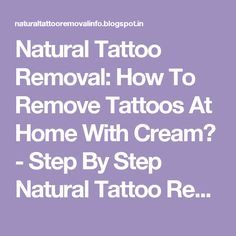 Natural Tattoo Removal:  How To Remove Tattoos At Home With Cream? - Step By Step Natural Tattoo Removal