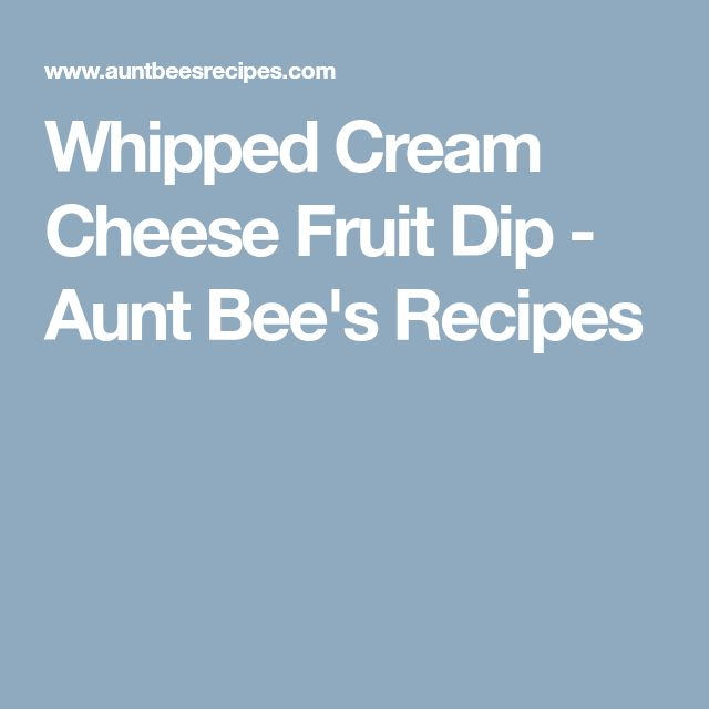 Whipped Cream Cheese Fruit Dip - Aunt Bee's Recipes