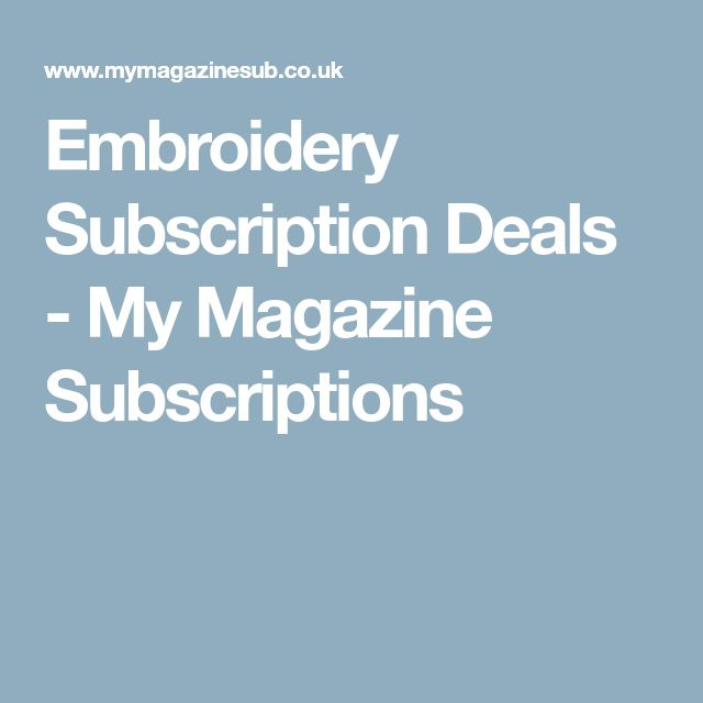 Embroidery Subscription Deals - My Magazine Subscriptions