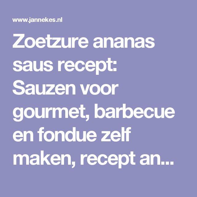 Zoetzure ananas saus recept: Sauzen voor gourmet, barbecue en fondue zelf maken, recept ananas saus