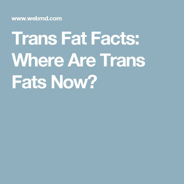 Trans Fat Facts: Where Are Trans Fats Now?