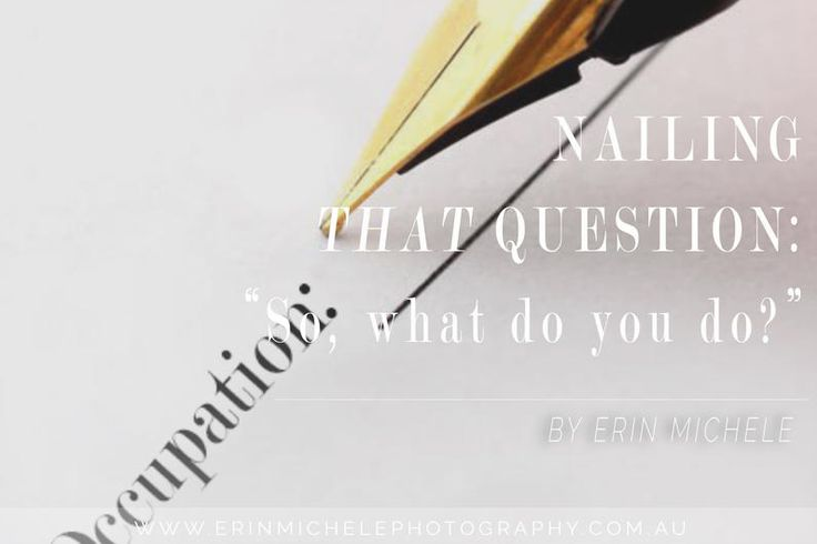 """NAILING THAT QUESTION: """"So, what do you do?"""" - Erin Michele Photography Blog Be your own boss. A great blog for all kinds of entrepreneurs & business owners."""