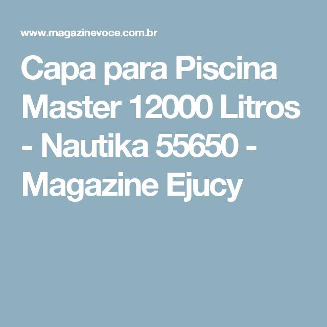 Capa para Piscina Master 12000 Litros - Nautika 55650 - Magazine Ejucy