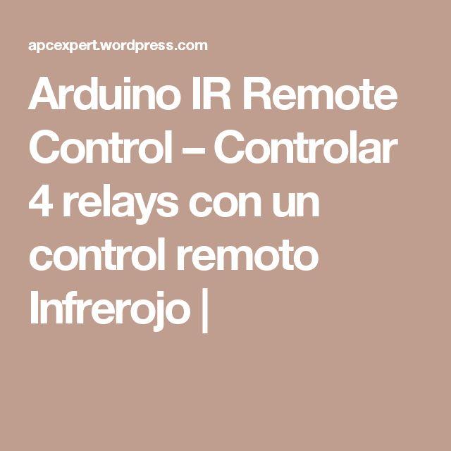 Arduino IR Remote Control – Controlar 4 relays con un control remoto Infrerojo |
