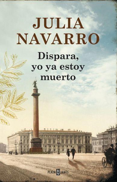 "Julia Navarro. ""Dispara, yo ya estoy muerto"". Editorial Plaza Janés"