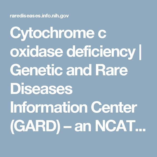 Cytochrome c oxidase deficiency             | Genetic and Rare Diseases Information Center (GARD) – an NCATS Program