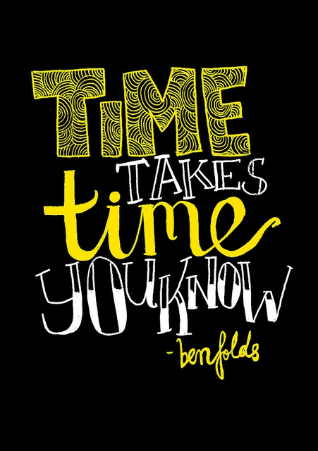 time takes time you know--ben folds