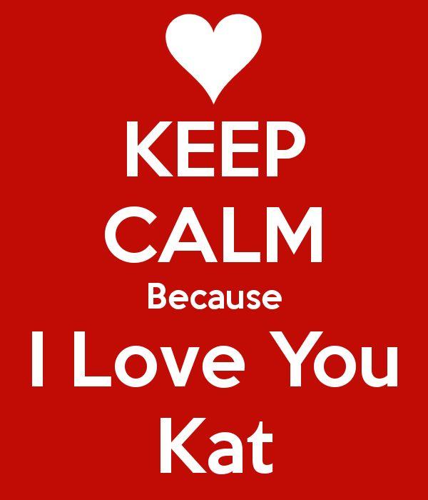 'KEEP CALM Because I Love You Kat' Poster