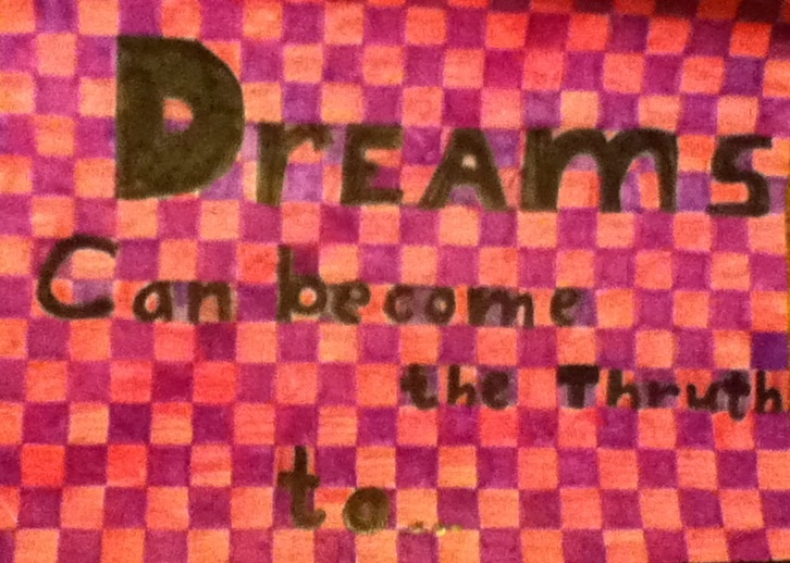 Dreams can become the truth to...