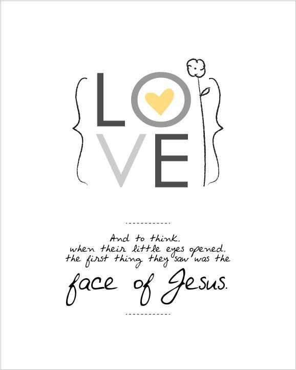 And to think, when their little eyes opened, the first thing they saw was the face of Jesus 8 by 10 print (miscarriage).