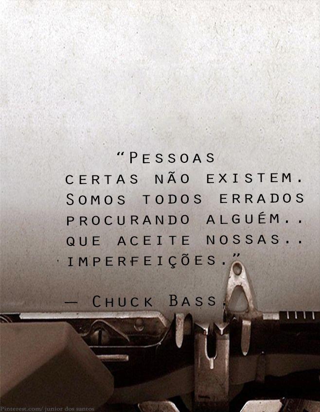 """""""Pessoas certas não existem. Somos todos errados procurando alguém que aceite nossas imperfeições."""" — Chuck Bass.  https://www.pinterest.com/dossantos0445/al%C3%A9m-de-voc%C3%AA/"""