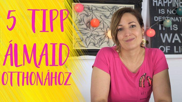 5 Tipp álmaid otthonához   INSPIRÁCIÓK Csorba Anitától