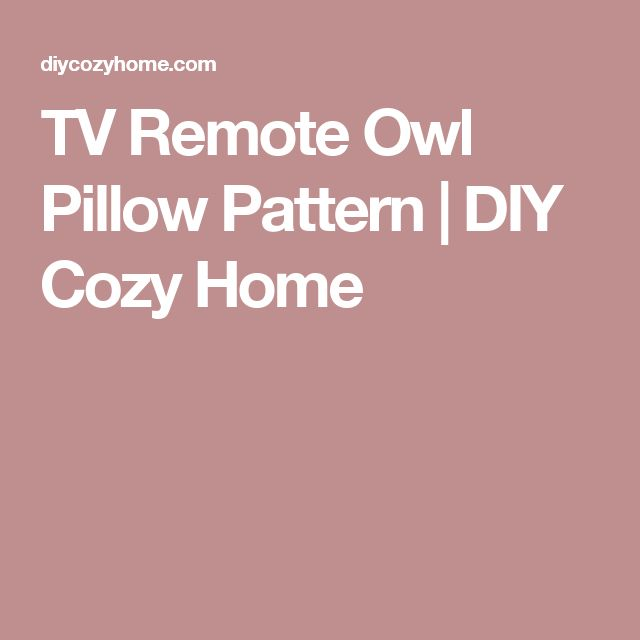 TV Remote Owl Pillow Pattern | DIY Cozy Home