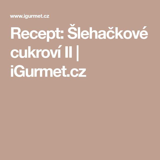 Recept: Šlehačkové cukroví II | iGurmet.cz