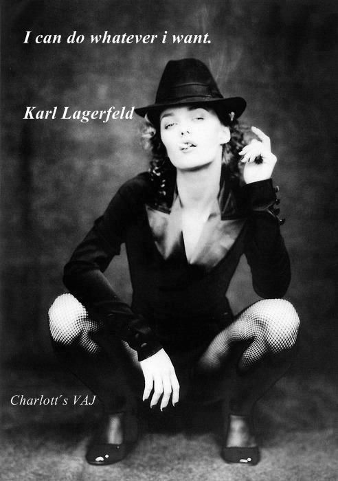 quote by Karl Lagerfeld. whatever I Want..........