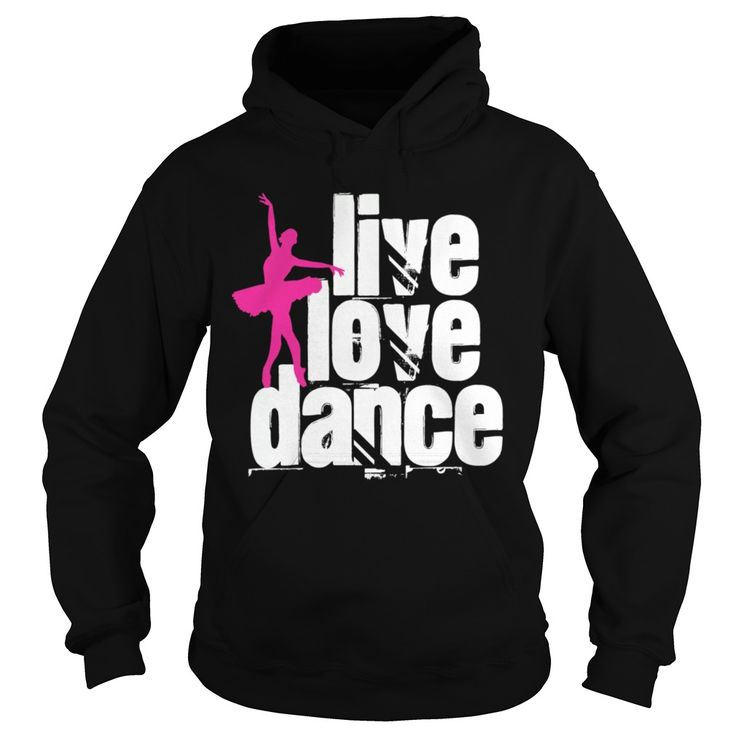 Live Love Dance. Funny, Cute, Clever Dance, Dancing Quotes, Sayings, T-Shirts, Hoodies, Tees, Coffee Mugs, Clothes, Gifts. #dance