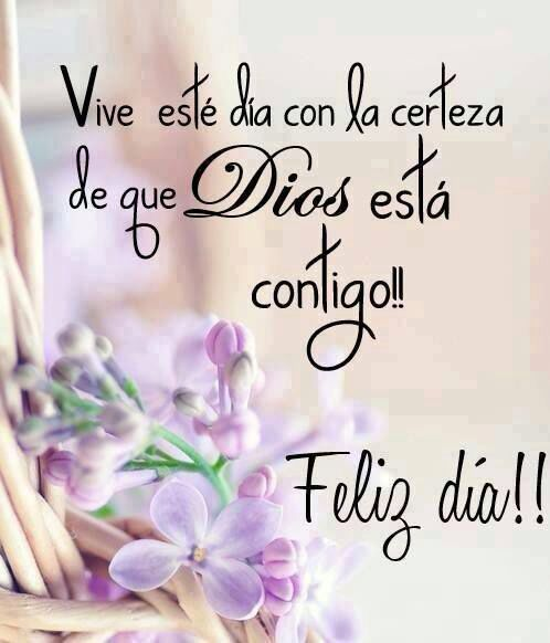 Vive este día con la certeza de que Dios esta contigo! Feliz Día! Live this day with the certainty that God is with you! Happy day!
