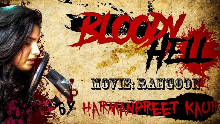 Bloody Hell||Movie:Rangoon||Sunidhi Chauhan ft.Harmanpreet Kaur - YouTube