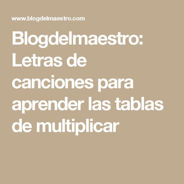 Blogdelmaestro: Letras de canciones para aprender las tablas de multiplicar