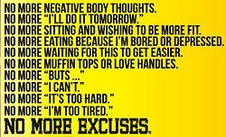 No freaking excuses! Just do it! Just include exercises in our everyday schedule. Its same thing with brushing teeth every night n every morning! :)