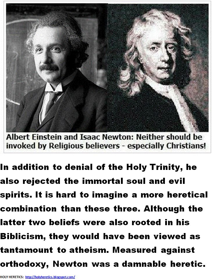 Newton was a damnable heretic - In addition to denial of the Holy Trinity, he also rejected the immortal soul and evil spirits. http://www.nlpsecret.com/?ref=123nika3211