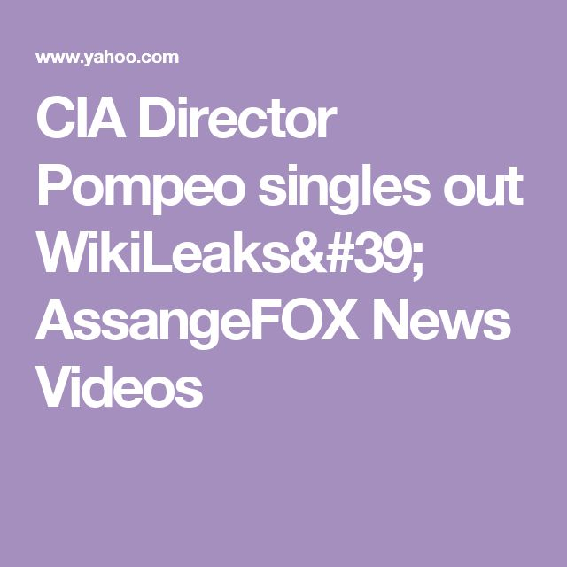 CIA Director Pompeo singles out WikiLeaks' AssangeFOX News Videos