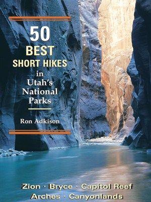 50 Best Short Hikes in Utahs National Parks.