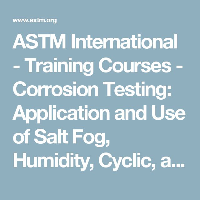 ASTM International - Training Courses - Corrosion Testing: Application and Use of Salt Fog, Humidity, Cyclic, and Gas Tests -- E-Seminar